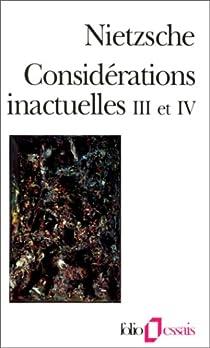 Considérations inactuelles III et IV par Nietzsche