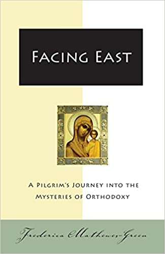 992176e652 Facing East  A Pilgrim s Journey into the Mysteries of Orthodoxy ...