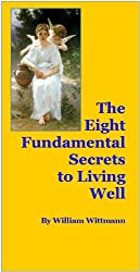 The Eight Fundamental Secrets to Living Well: How to Live a Happy Life and Live Life to the Fullest