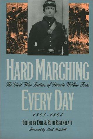 Hard Marching Every Day: The Civil War Letters of Private Wilbur Fisk, 1861-1865 (Modern War Studies) - Wilbur Fisk