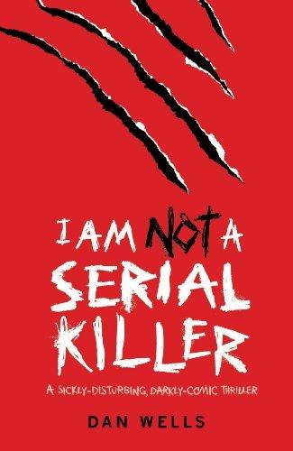 I Am Not A Serial Killer: Now a major film by Dan Wells (2009-03-05)