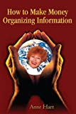 How to Make Money Organizing Information, Anne Hart, 0595236952