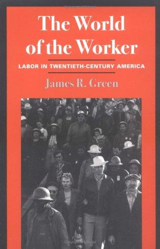 The World of the Worker: Labor in Twentieth-Century America