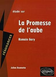 Etude sur Romain Gary La Promesse de l'aube par Julien Roumette