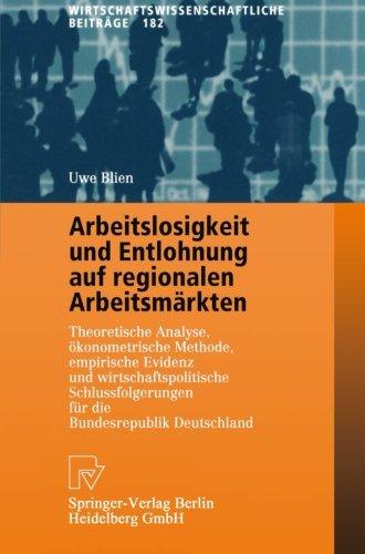 Arbeitslosigkeit und Entlohnung auf regionalen Arbeitsmärkten: Theoretische Analyse, ökonometrische Methode, empirische Evidenz und ... Beiträge) (German Edition) by Physica