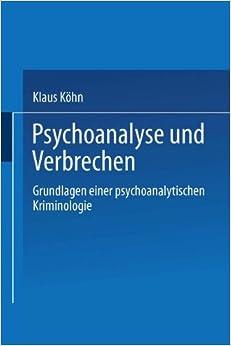 Psychoanalyse und Verbrechen: Grundlagen einer psychoanalytischen Kriminologie