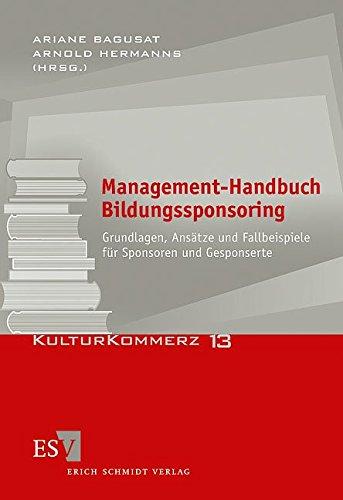 Management-Handbuch Bildungssponsoring: Grundlagen, Ansätze und Fallbeispiele für Sponsoren und Gesponserte (KulturKommerz, Band 13)