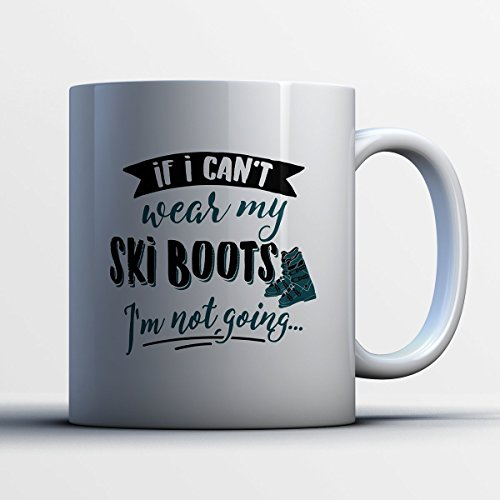 Skii Boots Coffee Mug - If I Can't Wear My Skii Boots - Funny 11 oz White Ceramic Tea Cup - Cute Skii Player Gifts with Skii Boots Sayings