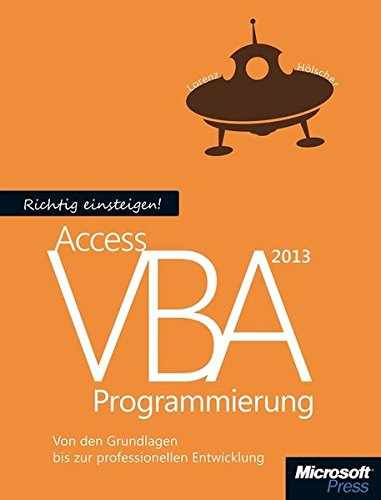 Richtig einsteigen: Access 2013 VBA-Programmierung: Von den Grundlagen bis zur professionellen Entwicklung Taschenbuch – 2. Mai 2013 Lorenz Hölscher Microsoft 386645225X 978-3-86645-225-1