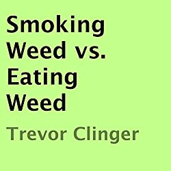 Smoking Weed vs. Eating Weed