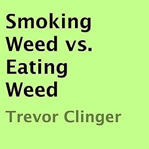 Smoking Weed vs. Eating Weed Audiobook