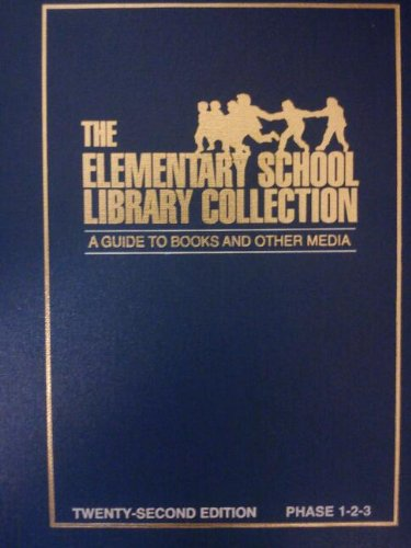 The Elementary School Library Collection: A Guide to Books and Other Media : Phases 1-2-3