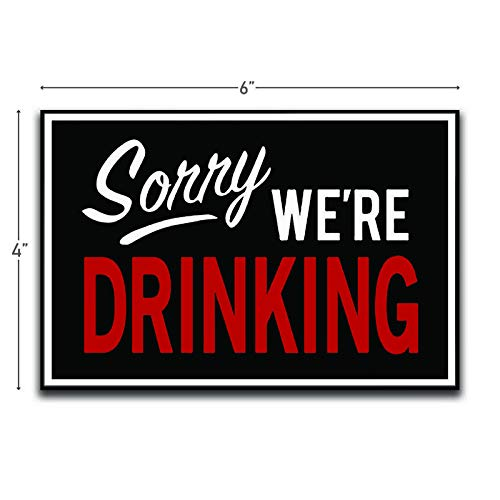 Sorry We're Drinking Motivational Inspirational Funny Magnet - Refrigerator Toolbox Locker Car Ammo Can