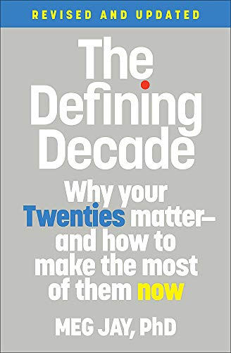 Book Cover: The Defining Decade: Why Your Twenties Matter--And How to Make the Most of Them Now