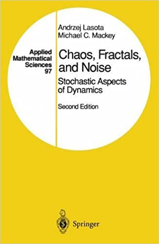 Chaos, Fractals, and Noise: Stochastic Aspects of Dynamics (Applied Mathematical Sciences) 2nd edition by Lasota, Andrzej, Mackey, Michael C. (1998) Hardcover