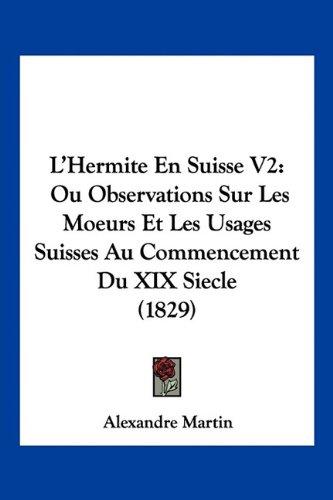 Download L'Hermite En Suisse V2: Ou Observations Sur Les Moeurs Et Les Usages Suisses Au Commencement Du XIX Siecle (1829) (French Edition) pdf