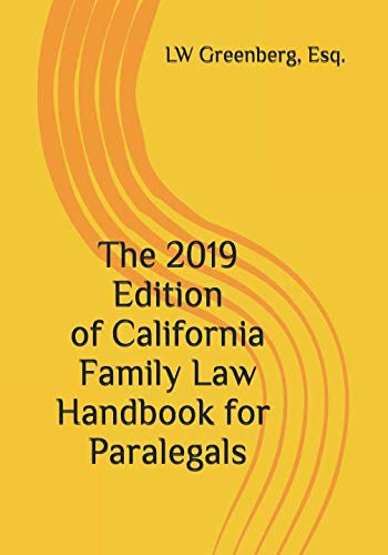 The 2019 Edition of California Family Law Handbook for Paralegals (California Family Law For Paralegals 7th Edition)