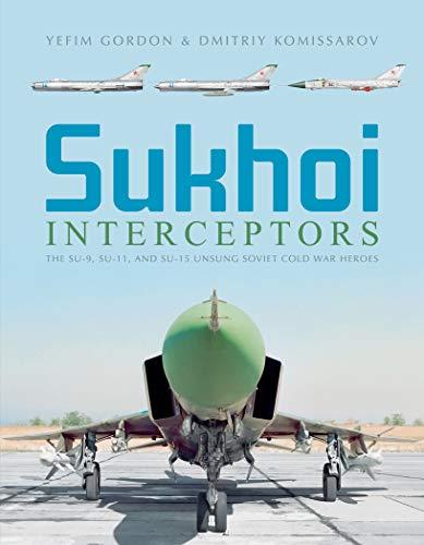 Sukhoi Interceptors: The Su-9, Su-11, and Su-15: Unsung Soviet Cold War ()