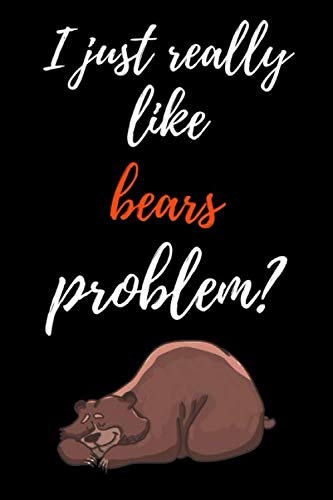 (I Just Really Like Bears, Problem?: Cute Journal / Notebook / Notepad / Diary, Gifts For Bear Lovers (Lined, 6