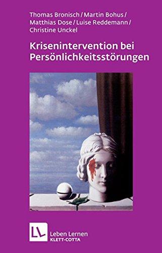 Krisenintervention bei Persönlichkeitsstörung: Therapeutische Hilfe bei Suizidalität, Selbstschädigung, Impulsivität, Angst und Dissoziation (Leben lernen)