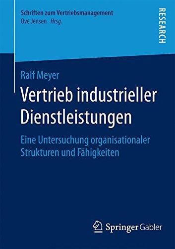 Vertrieb industrieller Dienstleistungen: Eine Untersuchung organisationaler Strukturen und Fähigkeiten (Schriften zum Vertriebsmanagement) (German Edition) PDF ePub book