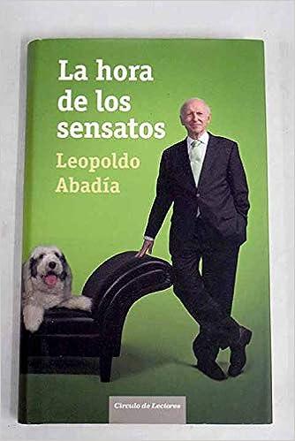 La Hora De Los Sensatos: Amazon.es: Leopoldo Abadía Pocino ...