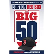 The Big 50: Boston Red Sox: The Men and Moments that Made the Boston Red Sox