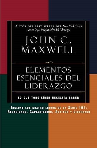 Elementos esenciales del liderazgo / Leadership Essentials (Serie 101: Relaciones, Capacitacion, Actitud Y Liderazgo) (S