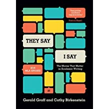"""""""They Say / I Say"""": The Moves That Matter in Academic Writing, with 2016 MLA Update (Third Edition)"""