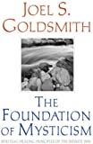 The Foundation of Mysticism: Spiritual Healing Principles of the Infinite Way