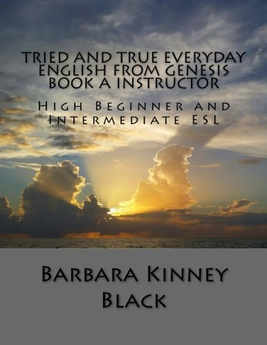 Tried and True Everyday English from Genesis Book A Instructor: High Beginner and Intermediate ESL