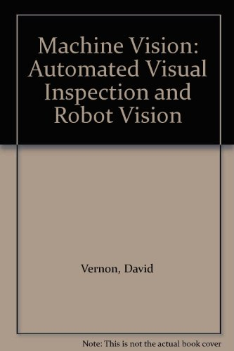 Machine Vision: Automated Visual Inspection and Robot Vision