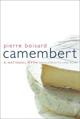 Camembert: A  National Myth (California Studies in Food and Culture)