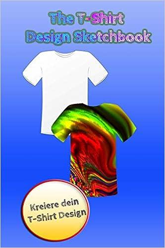 buy popular 6e0fa c5f7a The T-Shirt Design Sketchbook - Kreiere dein T-Shirt Design ...