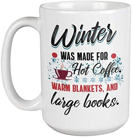 Amazon Com Winter Was Made For Hot Coffee Warm Blankets And Large Books Cozy Cold Weather Quotes Coffee Tea Gift Mug Cup For A Coffee Lover Bookworm Avid Reader Men And Women