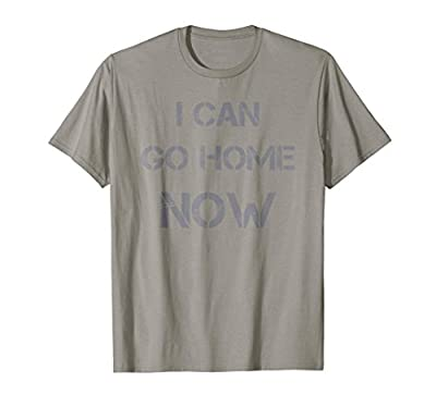 I Can Go Home Now Gym T Shirt Workout Motivational