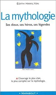 La mythologie : ses dieux, ses héros, ses légendes, Hamilton, Edith