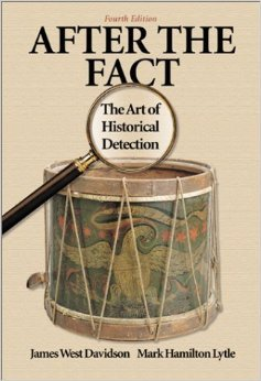 after the fact the art of historical detection After the fact: the art of historical detection 6th edition james west davidson and mark hamilton lytle new york: mcgraw-hill , 2010 isbn 9780073385489 those familiar with davidson and lytle's long-time classic, after the fact: the art of historical detection, will find that the latest, 2010 edition has significant.