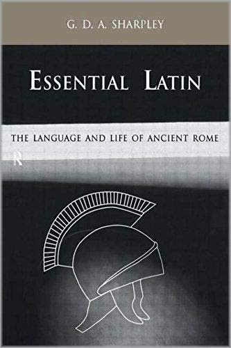 Essential Latin The Language and Life of Ancient Rome [Paperback] G.D.A. Sharpley
