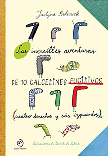 Las asombrosas aventuras de los calcetines fugitivos: Cuatro derechos y seis izquierdos: Amazon.es: Justyna Bednarek, Daniel de Latour, Karolina Jaszecka: ...