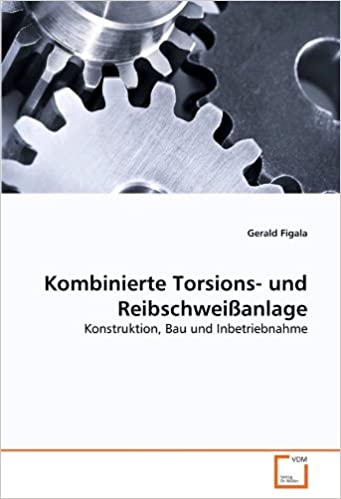 Book Kombinierte Torsions- und Reibschweißanlage: Konstruktion, Bau und Inbetriebnahme