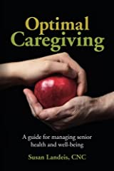 Optimal Caregiving: A guide for managing senior health and well-being Paperback