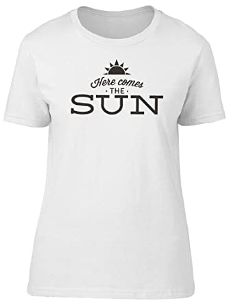 a0189d53f42d Amazon.com  Here Comes The Sun Cool Quote Tee Women s -Image by  Shutterstock  Clothing