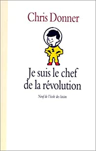 Je suis le chef de la révolution par Christophe Donner