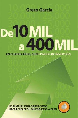 De 10 Mil a 400 Mil en Cuatro Anos, con Fondos de Inversion (Compre Un Millon) (Spanish Edition): Greco Garcia: 9780975581223: Amazon.com: Books