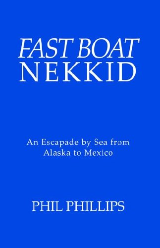 Fast Boat Nekkid: An Escapade by Sea from Alaska to Mexico PDF Text fb2 ebook