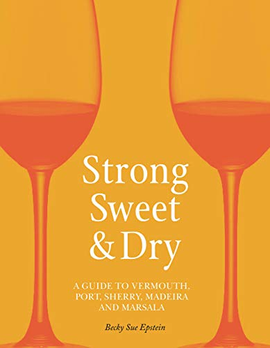 (Strong, Sweet and Dry: A Guide to Vermouth, Port, Sherry, Madeira and)