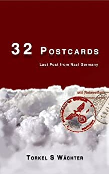32 Postcards: Last Post from Nazi Germany (Simulated Real Time Book 1) (English Edition) por [Wächter, Torkel S]