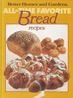 Better Homes And Gardens All Time Favorite Bread Recipes (Better Homes And  Gardens Books