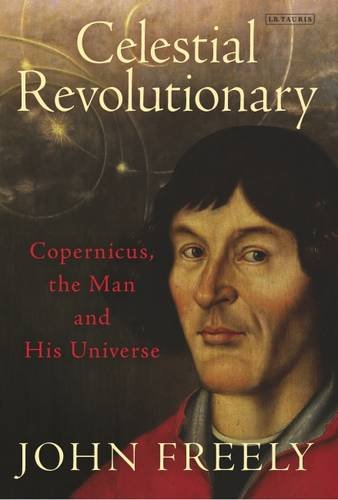 Celestial Revolutionary: Copernicus, the Man and His Universe